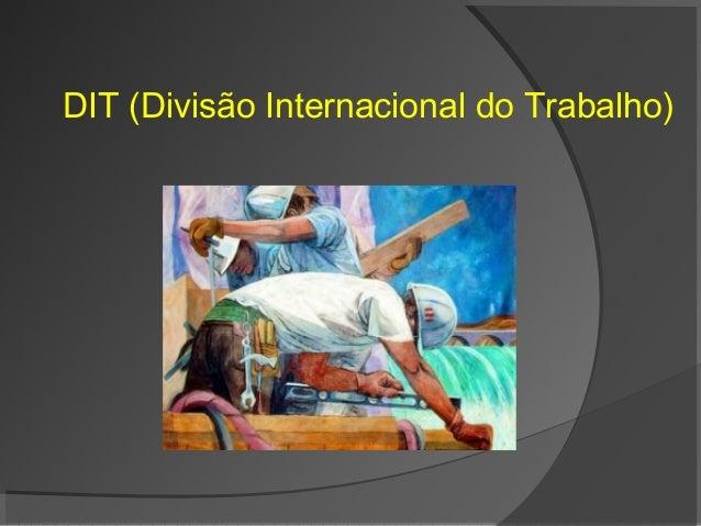 DIT (Divisão Internacional do Trabalho)