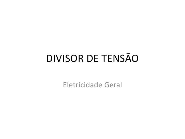 DIVISOR DE TENSÃO   Eletricidade Geral