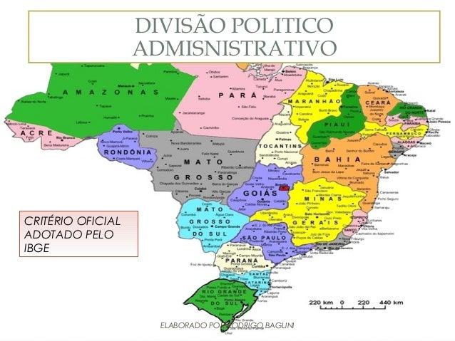 DIVISÃO POLITICO ADMISNISTRATIVO• DIVISÃO OFICIAL ADOTADO PELO IBGEDIVISÃO POLITICOADMISNISTRATIVOCRITÉRIO OFICIALADOTADO ...