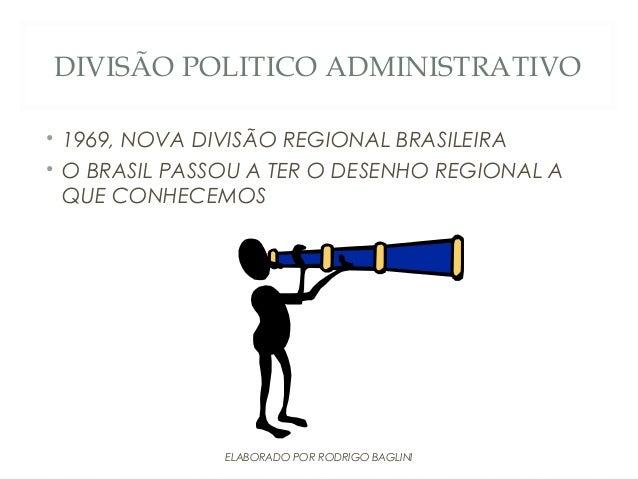DIVISÃO POLITICO ADMINISTRATIVO• 1969, NOVA DIVISÃO REGIONAL BRASILEIRA• O BRASIL PASSOU A TER O DESENHO REGIONAL AQUE CON...