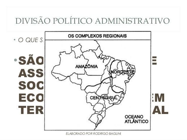 DIVISÃO POLÍTICO ADMINISTRATIVO• O QUE SÃO MACROREGIÕES•SÃO REGIÕES QUE SEASSEMELHAMSOCIALMENTE EECONOMICAMENTE EMTERRITÓR...