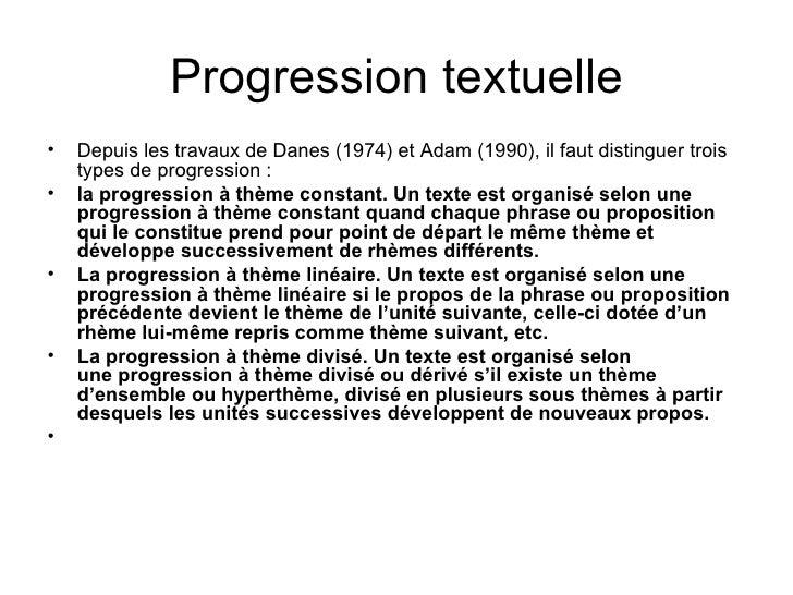 Progression textuelle <ul><li>Depuis les travaux de Danes (1974) et Adam (1990), il faut distinguer trois types de progres...