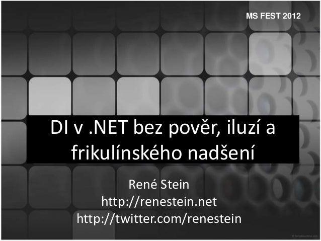MS FEST 2012DI v .NET bez pověr, iluzí a  frikulínského nadšení            René Stein       http://renestein.net   http://...