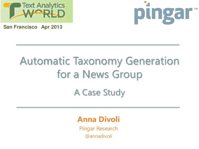 Automatic Taxonomy Generationfor a News GroupAnna DivoliPingar Research@annadivoliSan Francisco Apr 2013A Case Study