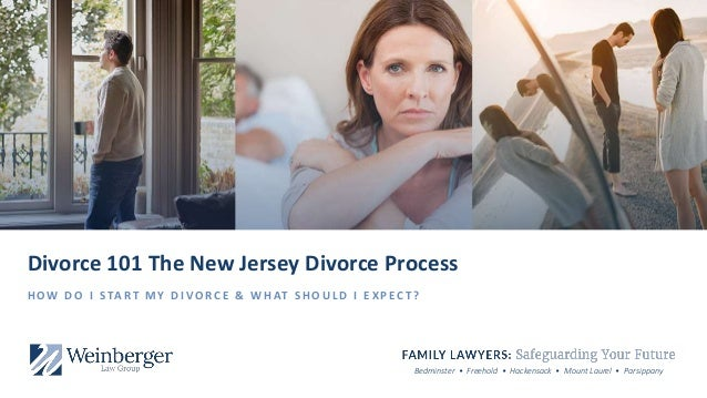 Bedminster • Freehold • Hackensack • Mount Laurel • Parsippany Divorce 101 The New Jersey Divorce Process H O W D O I S TA...