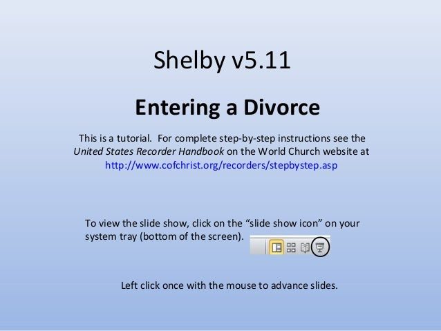 Shelby v5.11 Entering a Divorce This is a tutorial. For complete step-by-step instructions see the United States Recorder ...