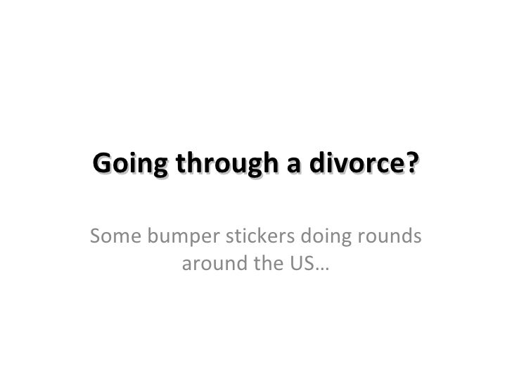Going through a divorce? Some bumper stickers doing rounds around the US…
