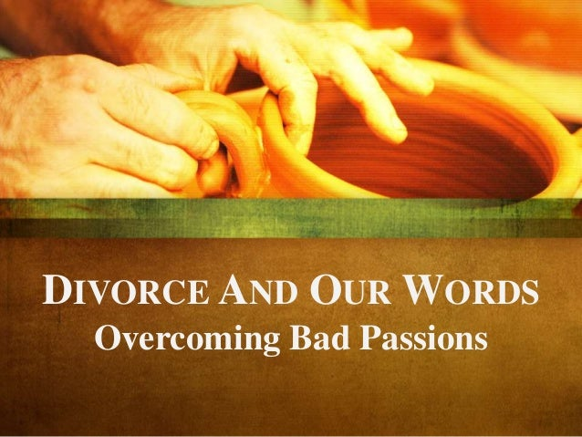 DIVORCE AND OUR WORDS Overcoming Bad Passions