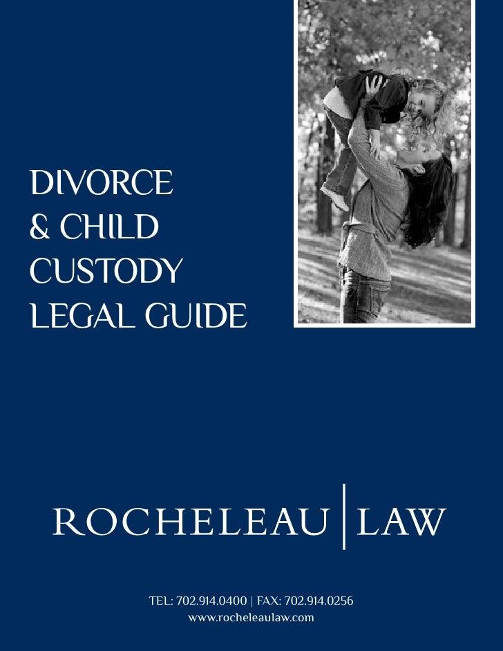 Divorce& chilDcustoDylegal guiDe      tel: 702.914.0400   FaX: 702.914.0256             www.rocheleaulaw.com