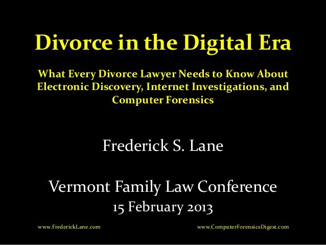 Divorce in the Digital EraWhat Every Divorce Lawyer Needs to Know AboutElectronic Discovery, Internet Investigations, and ...