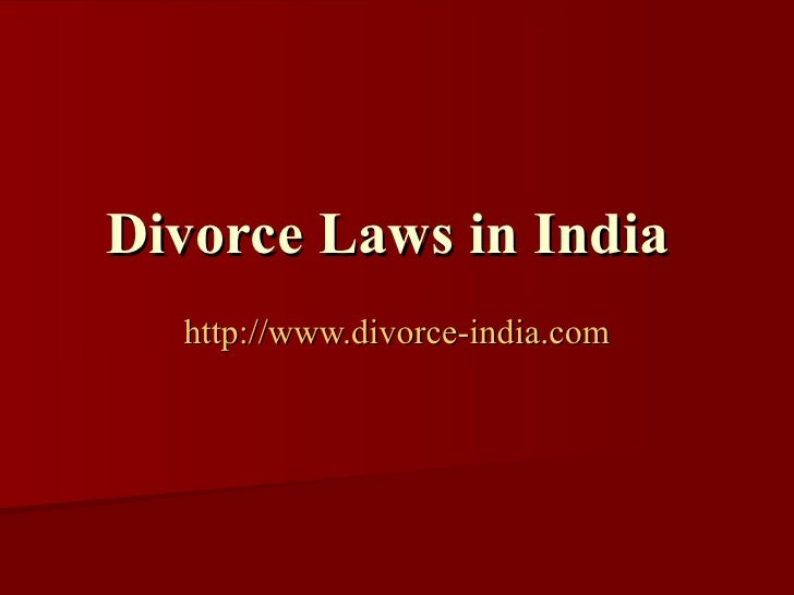 Divorce Laws in India   http://www.divorce-india.com