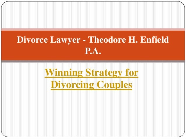 Divorce Lawyer - Theodore H. Enfield P.A.  Winning Strategy for Divorcing Couples