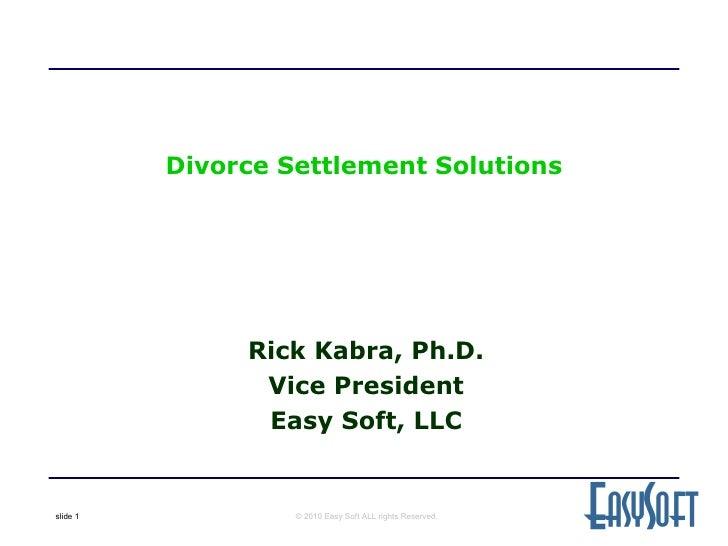 Rick Kabra, Ph.D. Vice President Easy Soft, LLC Divorce Settlement Solutions