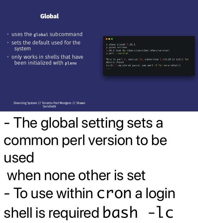 - The global setting sets a common perl version to be used when none other is set - To use within cron a login shell is re...