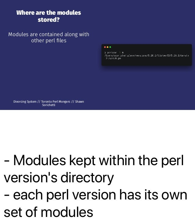 - Modules kept within the perl version's directory - each perl version has its own set of modules Where are the modules st...