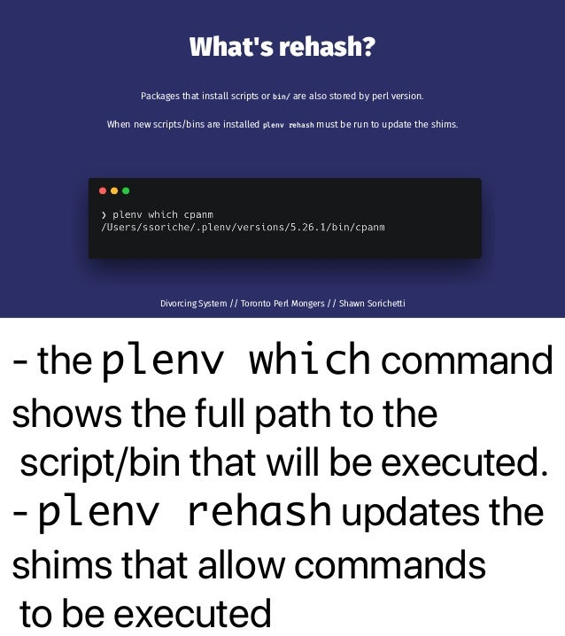 - the plenv which command shows the full path to the script/bin that will be executed. - plenv rehash updates the shims th...