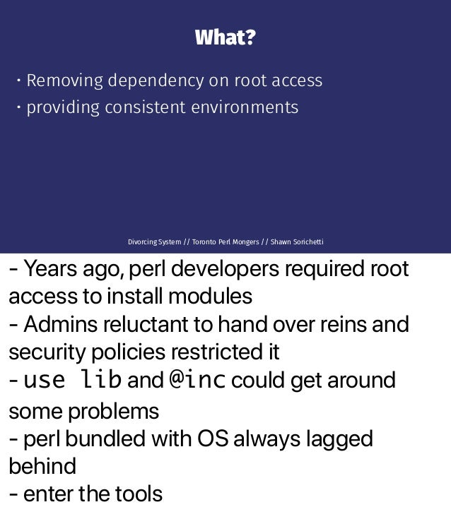 - Years ago, perl developers required root access to install modules - Admins reluctant to hand over reins and security po...