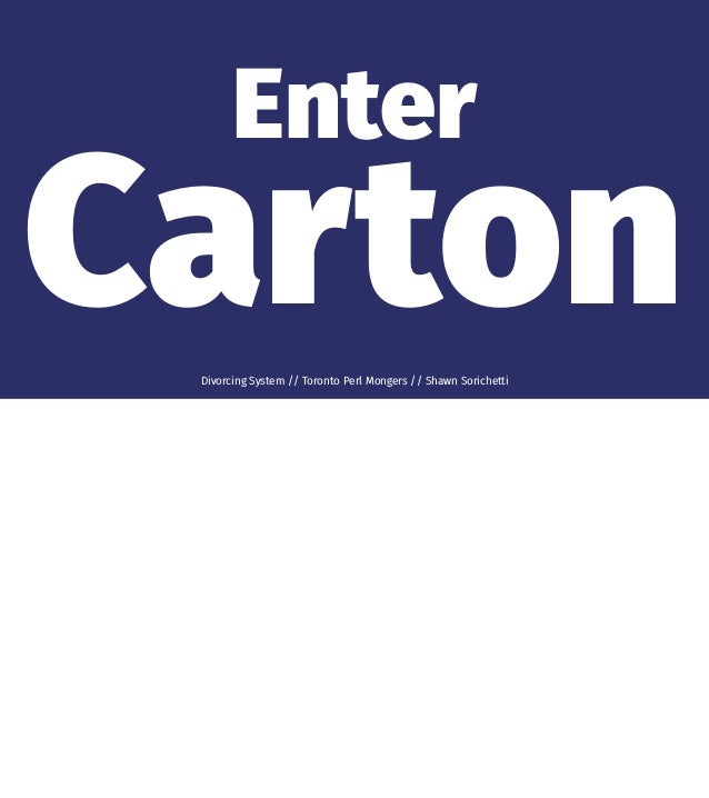 Enter CartonDivorcing System // Toronto Perl Mongers // Shawn Sorichetti
