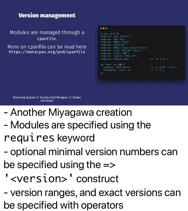 - Another Miyagawa creation - Modules are specified using the requires keyword - optional minimal version numbers can be s...