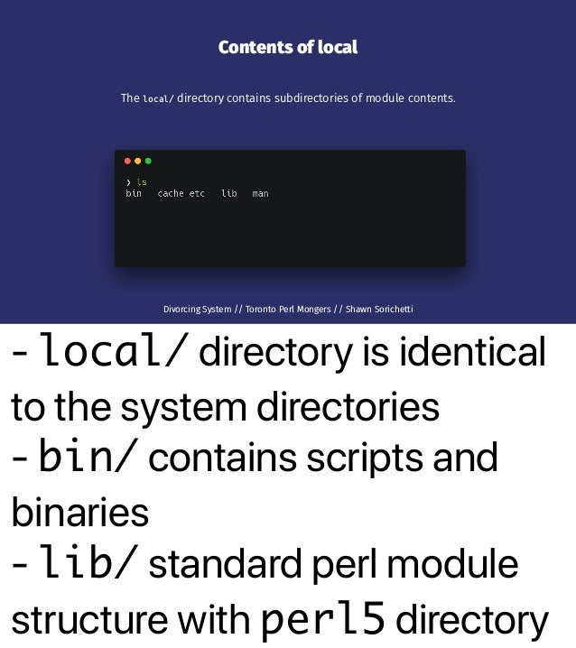 - local/ directory is identical to the system directories - bin/ contains scripts and binaries - lib/ standard perl module...
