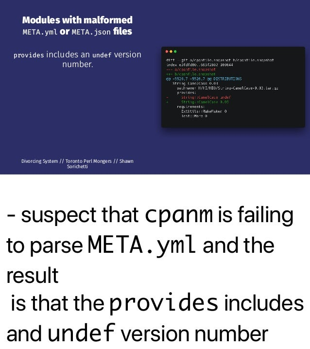 - suspect that cpanm is failing to parse META.yml and the result is that the provides includes and undef version number Mo...