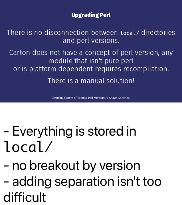- Everything is stored in local/ - no breakout by version - adding separation isn't too difficult Upgrading Perl There is ...
