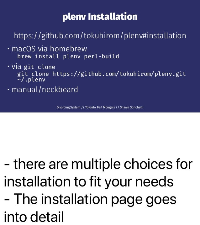 - there are multiple choices for installation to fit your needs - The installation page goes into detail plenv Installatio...