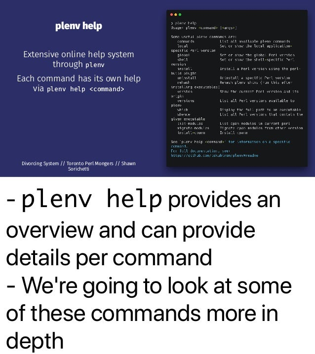 - plenv help provides an overview and can provide details per command - We're going to look at some of these commands more...