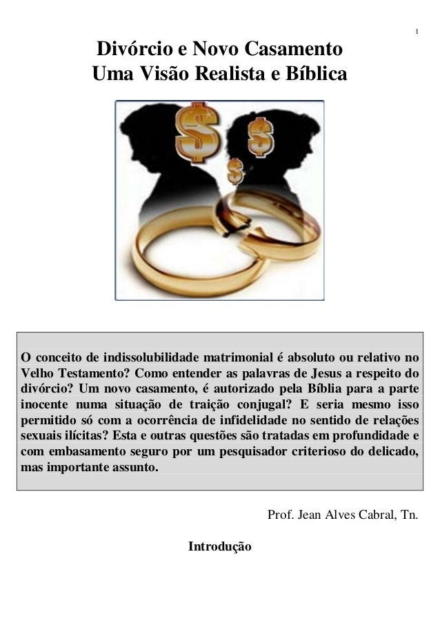 1Divórcio e Novo CasamentoUma Visão Realista e BíblicaO conceito de indissolubilidade matrimonial é absoluto ou relativo n...