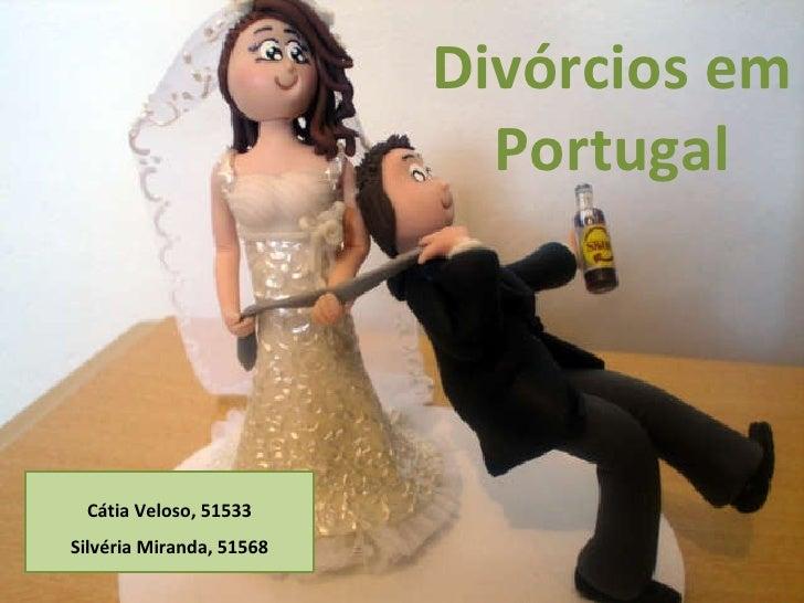 Divórcios em Portugal Cátia Veloso, 51533 Silvéria Miranda, 51568