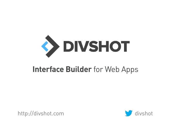 Interface Builder for Web Appshttp://divshot.com               divshot