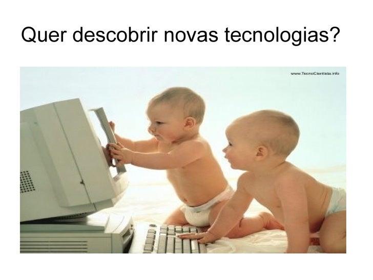 Quer descobrir novas tecnologias?