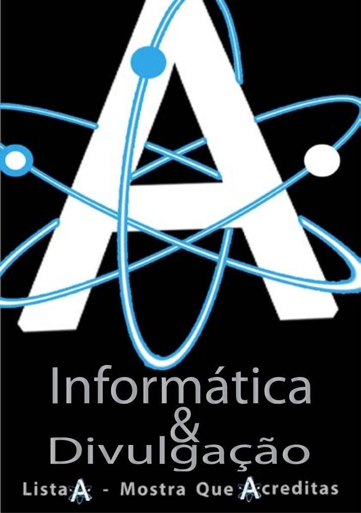 Informática & DivulgaçãoO Pelouro da Informática e Divulgação tem como princi-                                            ...