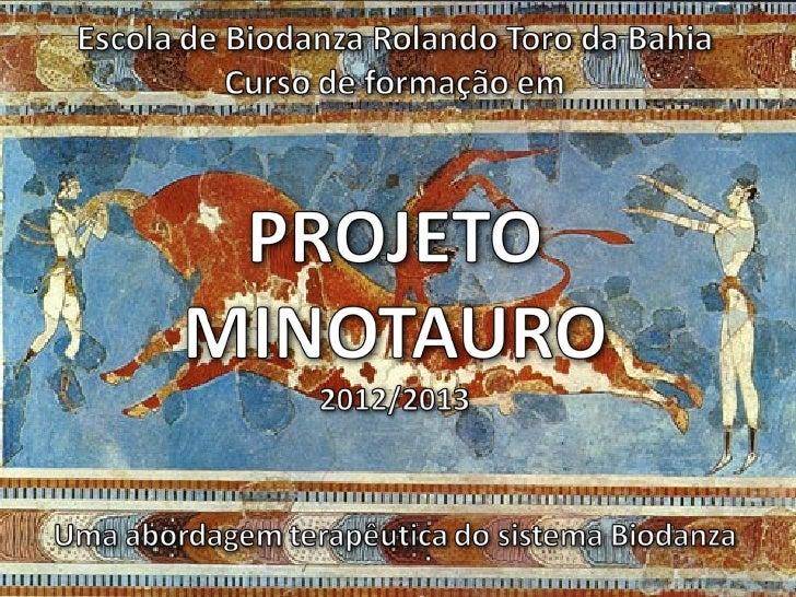 O que é o projeto Minotauro É uma abordagem terapêutica do sistema Biodanza, propõe o reconhecimento eenfrentamento de pad...