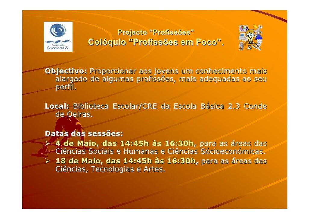 """Projecto """"Profissões""""           Colóquio """"Profissões em Foco"""".   Objectivo: Proporcionar aos jovens um conhecimento mais  ..."""