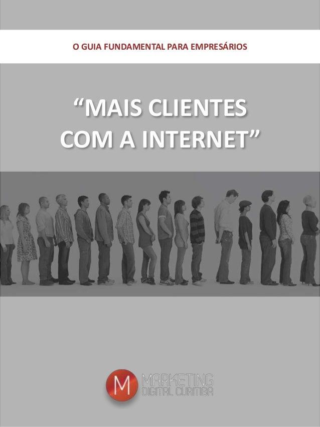 """O GUIA FUNDAMENTAL PARA EMPRESÁRIOS  """"MAIS CLIENTES  COM A INTERNET"""""""