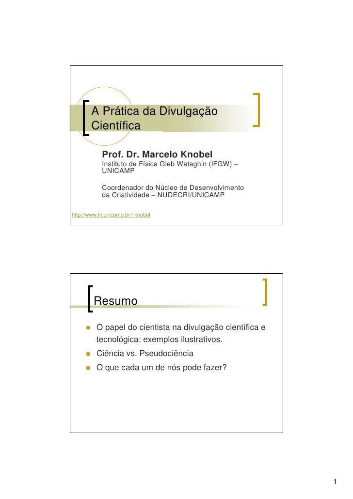 A Prática da Divulgação         Científica              Prof. Dr. Marcelo Knobel             Instituto de Física Gleb Wata...