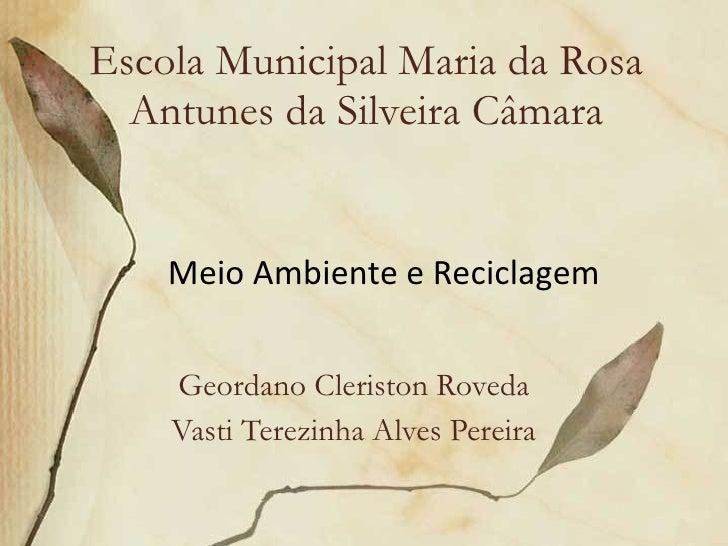 Escola Municipal Maria da Rosa Antunes da Silveira Câmara Geordano Cleriston Roveda Vasti Terezinha Alves Pereira Meio Amb...