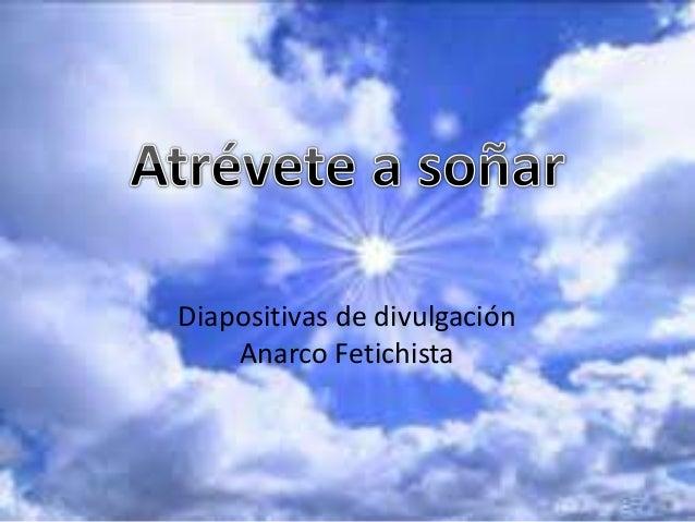 Diapositivas de divulgación Anarco Fetichista
