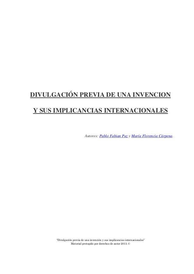DIVULGACIÓN PREVIA DE UNA INVENCION Y SUS IMPLICANCIAS INTERNACIONALES  Autores: Pablo Fabian Paz y María Florencia Cárpen...