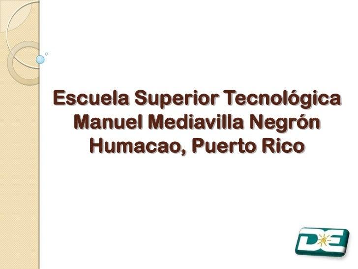 Escuela Superior Tecnológica  Manuel Mediavilla Negrón   Humacao, Puerto Rico