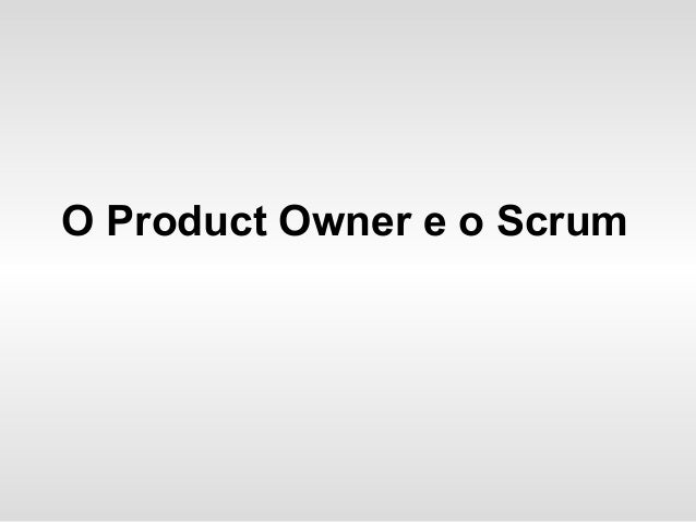 O Product Owner e o Scrum