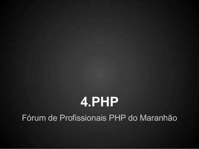4.PHP Fórum de Profissionais PHP do Maranhão