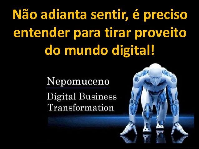 Não adianta sentir, é preciso entender para tirar proveito do mundo digital!
