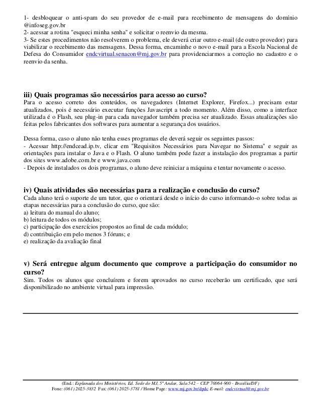 1- desbloquear o anti-spam do seu provedor de e-mail para recebimento de mensagens do domínio @infoseg.gov.br 2- acessar a...