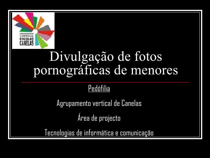 Divulgação de fotos pornográficas de menores Pedófilia Agrupamento vertical de Canelas Área de projecto Tecnologias de inf...