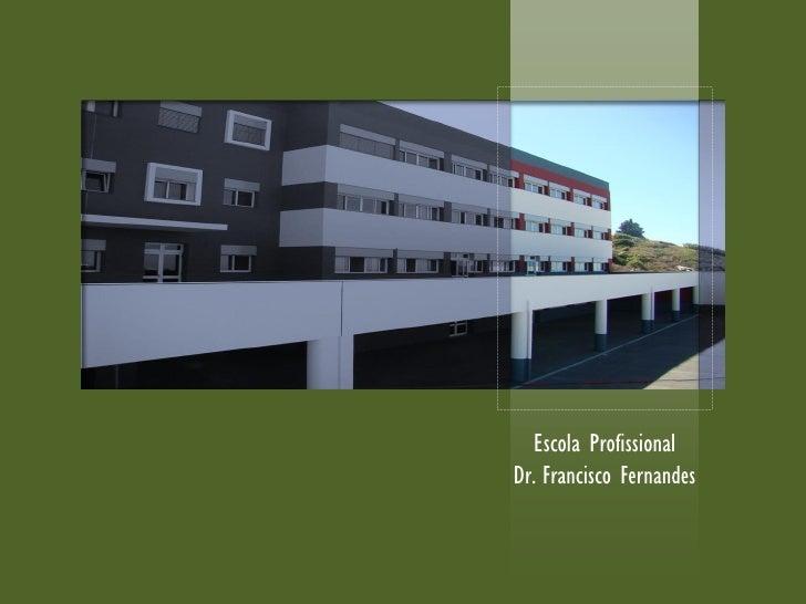 Escola ProfissionalDr. Francisco Fernandes