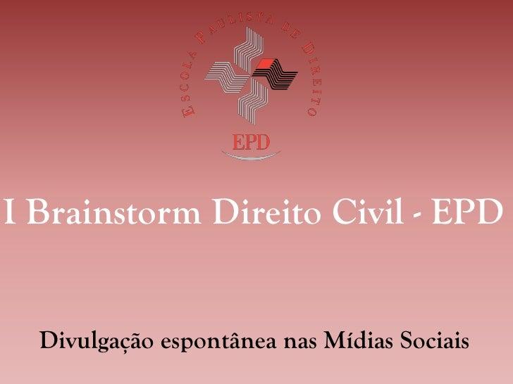I Brainstorm Direito Civil - EPD     Divulgação espontânea nas Mídias Sociais