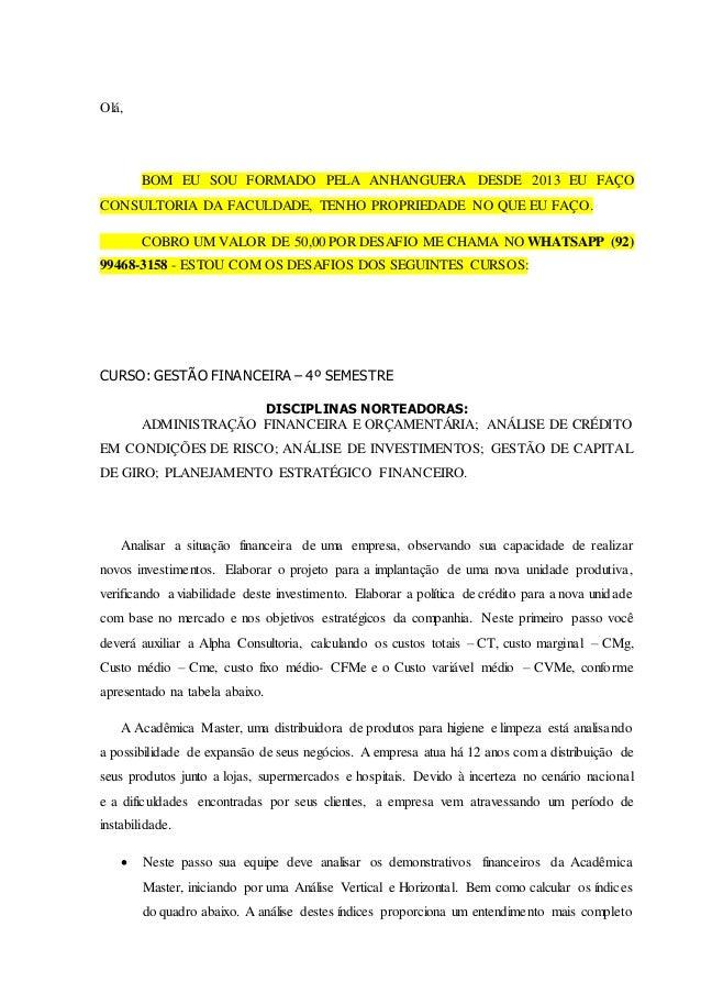 Olá, BOM EU SOU FORMADO PELA ANHANGUERA DESDE 2013 EU FAÇO CONSULTORIA DA FACULDADE, TENHO PROPRIEDADE NO QUE EU FAÇO. COB...
