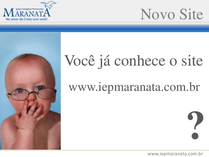 Novo Site<br />Você já conhece o site<br />www.iepmaranata.com.br<br />?<br />www.iepmaranata.com.br<br />